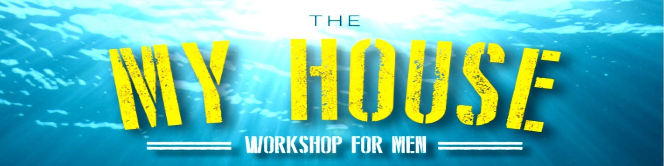 My House Workshop For Men